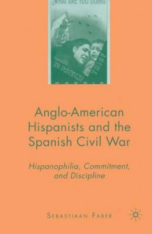 Anglo-American Hispanists and the Spanish Civil War 2008 av Sebastiaan Faber (Heftet)