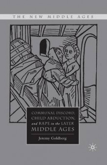 Communal Discord, Child Abduction, and Rape in the Later Middle Ages 2008 av J. Goldberg (Heftet)