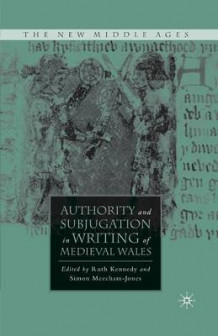 Authority and Subjugation in Writing of Medieval Wales 2008 av R Kennedy (Heftet)