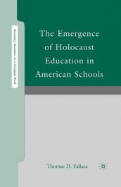 The Emergence of Holocaust Education in American Schools av Thomas D. Fallace (Heftet)