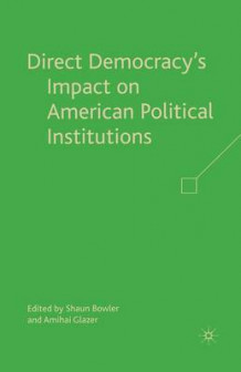 Direct Democracy's Impact on American Political Institutions (Heftet)