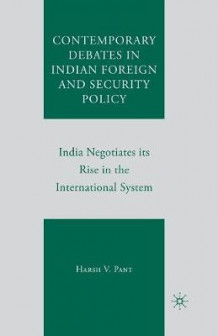 Contemporary Debates in Indian Foreign and Security Policy av Harsh V. Pant (Heftet)
