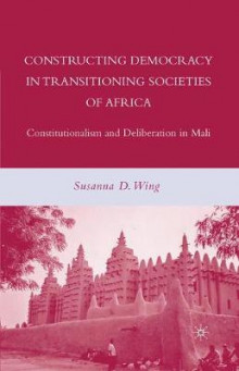 Constructing Democracy in Transitioning Societies of Africa av Susanna D. Wing (Heftet)