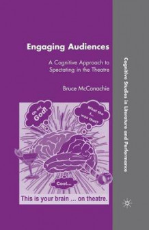 Engaging Audiences 2008 av Bruce McConachie (Heftet)