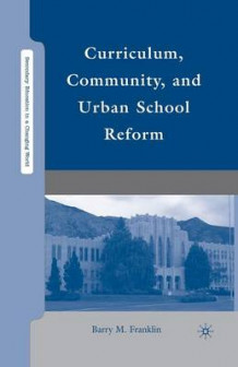 Curriculum, Community, and Urban School Reform av B. Franklin (Heftet)