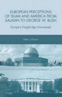 European Perceptions of Islam and America from Saladin to George W. Bush av Peter O'Brien (Heftet)