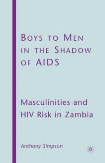 Boys to Men in the Shadow of AIDS av A Simpson (Heftet)