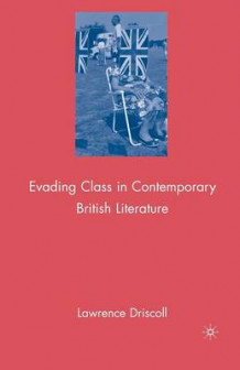Evading Class in Contemporary British Literature av L. Driscoll (Heftet)