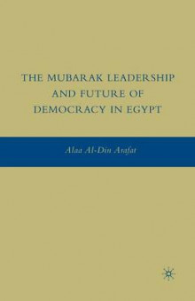 The Mubarak Leadership and Future of Democracy in Egypt 2009 av Alaa al-Din Arafat (Heftet)