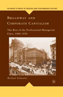 Broadway and Corporate Capitalism 2009 av M. Schwartz (Heftet)
