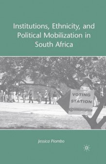 Institutions, Ethnicity, and Political Mobilization in South Africa av J Piombo (Heftet)