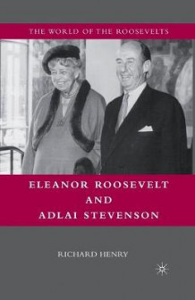 Eleanor Roosevelt and Adlai Stevenson 2010 av Richard Henry (Heftet)