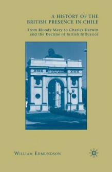 A History of the British Presence in Chile av William Edmundson (Heftet)