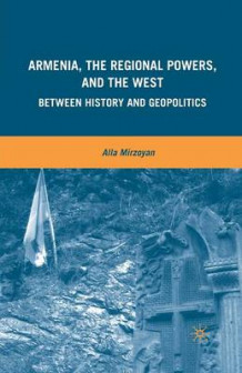Armenia, the Regional Powers, and the West 2010 av Alla Mirzoyan (Heftet)