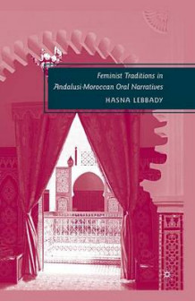 Feminist Traditions in Andalusi-Moroccan Oral Narratives av Hasna Lebbady (Heftet)