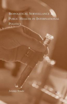 Biopolitical Surveillance and Public Health in International Politics av Jeremy R. Youde (Heftet)