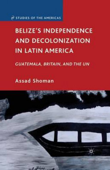 Belize's Independence and Decolonization in Latin America av Assad Shoman (Heftet)