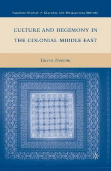 Culture and Hegemony in the Colonial Middle East 2010 av Yaseen Noorani (Heftet)