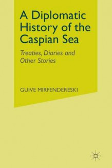 A Diplomatic History of the Caspian Sea av G Mirfendereski (Heftet)
