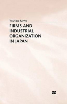 Firms and Industrial Organization in Japan av Yoshiro Miwa (Heftet)