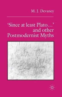 'Since at Least Plato ...' and Other Postmodernist Myths av Martin Devaney (Heftet)