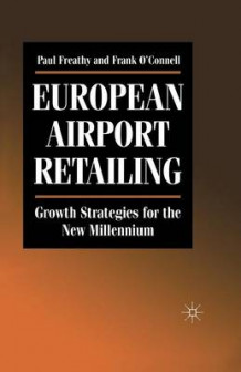 European Airport Retailing: Growth Strategies for the New Millennium 1998 av P. Freathy (Heftet)