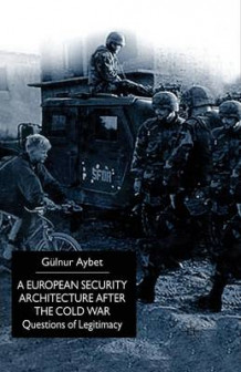 A European Security Architecture after the Cold War av Gulnur Aybet (Heftet)