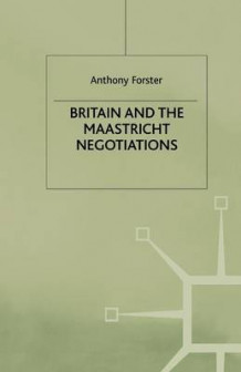 Britain and the Maastricht Negotiations av A. Forster (Heftet)