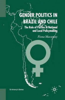 Gender Politics in Brazil and Chile 2006 av Fiona Macaulay (Heftet)