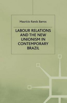 Labour Relations and the New Unionism in Contemporary Brazil 1999 av Mauricio Rands Barros (Heftet)