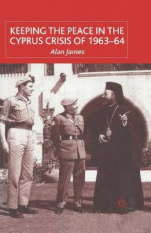 Keeping the Peace in the Cyprus Crisis of 1963-64 2002 av Alan James (Heftet)