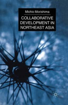 Collaborative Development in Northeast Asia av Michio Morishima (Heftet)