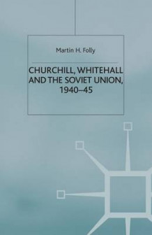 Churchill, Whitehall and the Soviet Union, 1940-45 2000 av Martin H. Folly (Heftet)