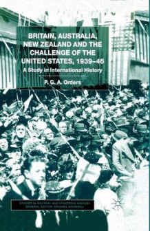 Britain, Australia, New Zealand and the Challenge of the United States, 1939-46 2003 av P. G. A. Orders (Heftet)