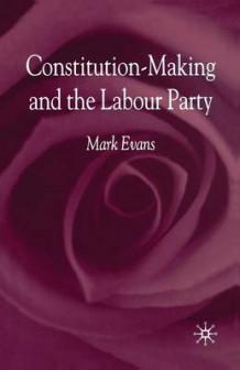 Constitution-Making and the Labour Party 2003 av M. Evans (Heftet)