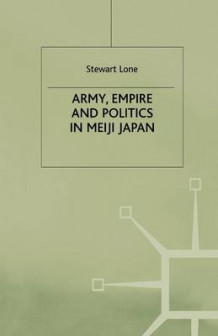 Army, Empire and Politics in Meiji Japan av S. Lone (Heftet)