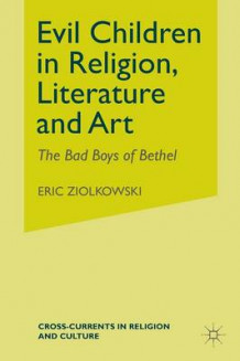 Evil Children in Religion, Literature, and Art av E Ziolkowski (Heftet)