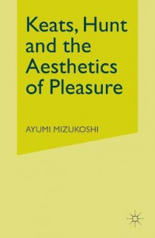 Keats, Hunt and the Aesthetics of Pleasure 2001 av Ayumi Mizukoshi (Heftet)