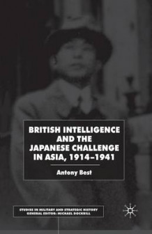 British Intelligence and the Japanese Challenge in Asia, 1914-1941 2002 av A. Best (Heftet)