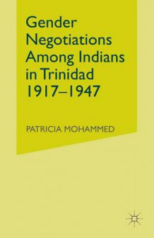 Gender Negotiations Among Indians in Trinidad 1917-1947 av Patricia Mohammed (Heftet)