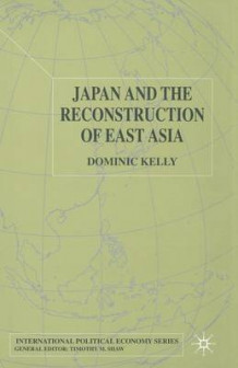 Japan and the Reconstruction of East Asia 2002 av Dominic Kelly (Heftet)
