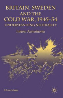 Britain, Sweden and the Cold War, 1945-54 av Juhana Aunesluoma (Heftet)
