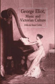 George Eliot, Music and Victorian Culture av Delia da Sousa Correa (Heftet)