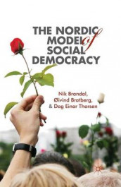 The Nordic Model of Social Democracy av Nik Brandal, Oivind Bratberg og Dag Einar Thorsen (Heftet)