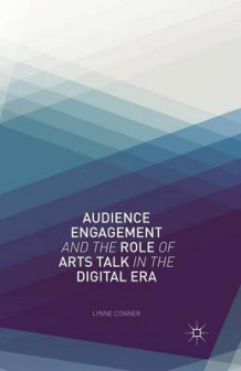 Audience Engagement and the Role of Arts Talk in the Digital Era 2013 av Lynne Conner (Heftet)