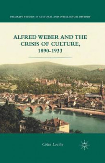 Alfred Weber and the Crisis of Culture, 1890-1933 2012 av C. Loader (Heftet)