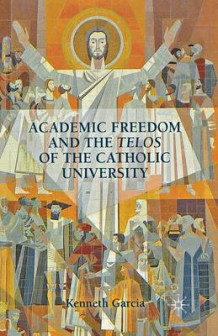 Academic Freedom and the Telos of the Catholic University 2012 av K Garcia (Heftet)