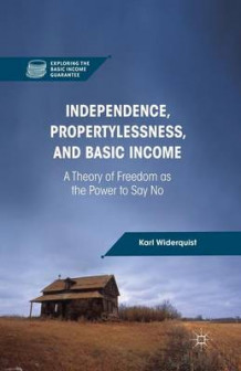 Independence, Propertylessness, and Basic Income 2013 av Karl Widerquist (Heftet)