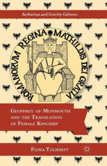 Geoffrey of Monmouth and the Translation of Female Kingship av Fiona Tolhurst (Heftet)