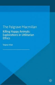Killing Happy Animals: Explorations in Utilitarian Ethics av Tatjana Visak (Heftet)
